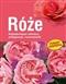Róże Najpiękniejsze odmiany, pielęgnacja, rozmnażanie