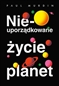 Nieuporządkowane życie planet