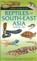 A Field Guide to the Reptiles of South-East Asia