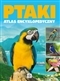 Ptaki. Atlas encyklopedyczny